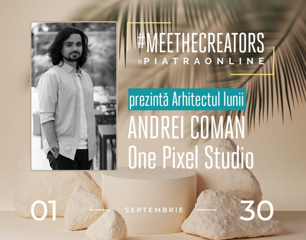 #MEETTHECREATORS - Andrei Coman, Arhitectul lunii septembrie,
