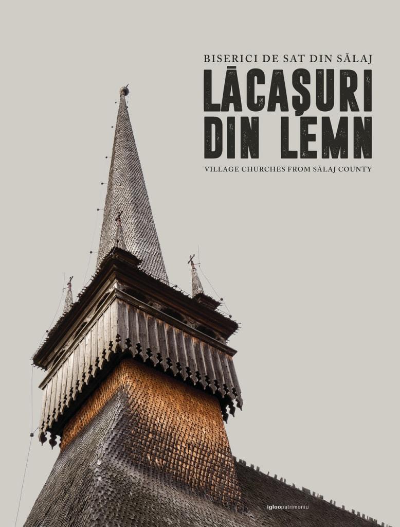 Lăcașuri din lemn. Biserici de sat din Sălaj. Noul album igloopatrimoniu