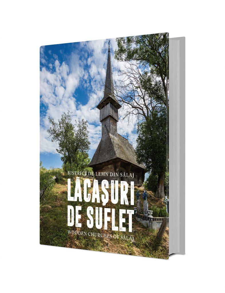 Lăcaşuri de suflet. Biserici de lemn din Sălaj